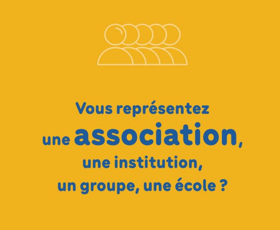 Vous représentez une association, une institution, un groupe, une école?